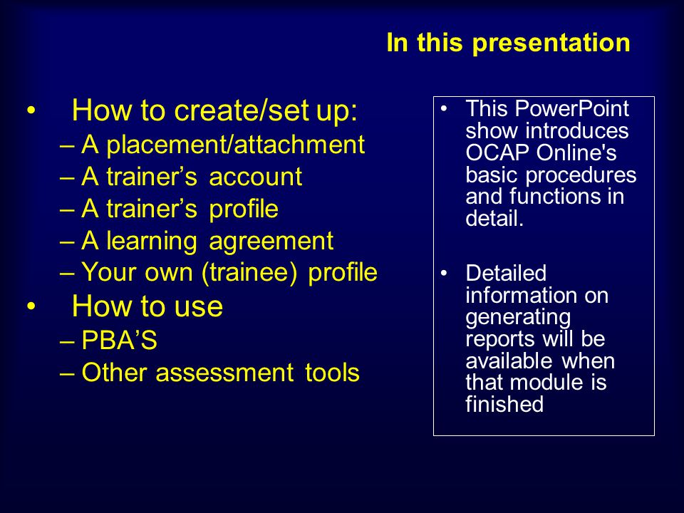 In this presentation How to create/set up: –A placement/attachment –A trainers account –A trainers profile –A learning agreement –Your own (trainee) p