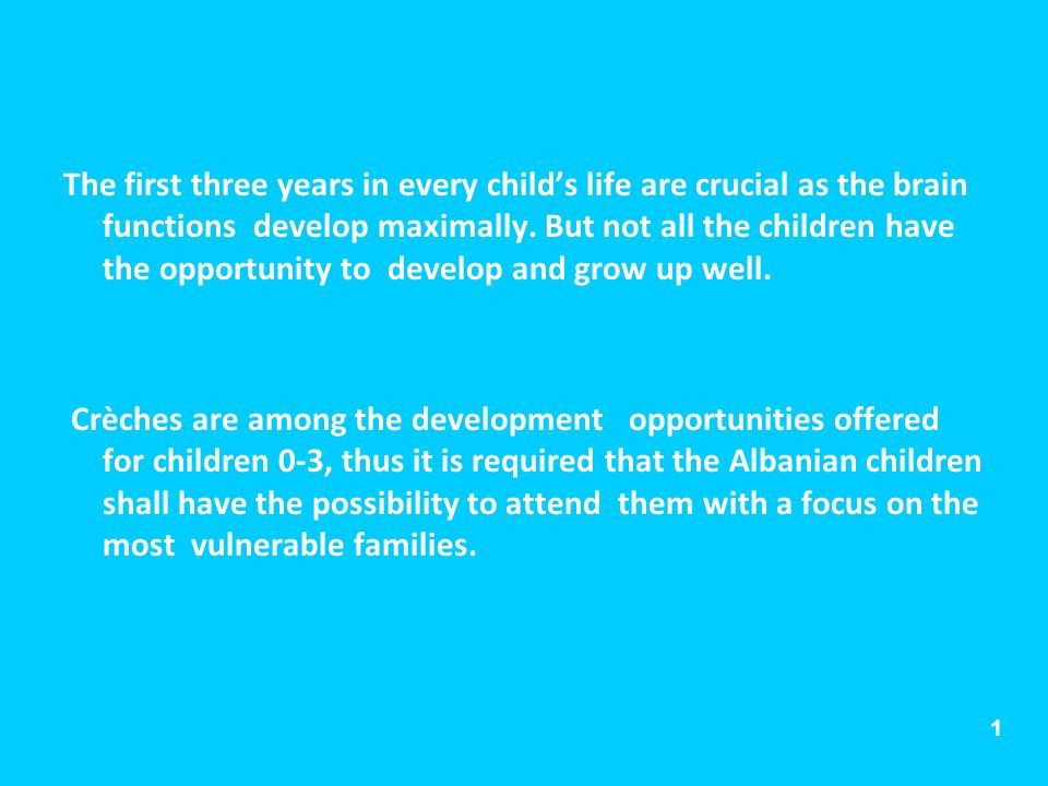 1 The first three years in every childs life are crucial as the brain functions develop maximally. But not all the children have the opportunity to de