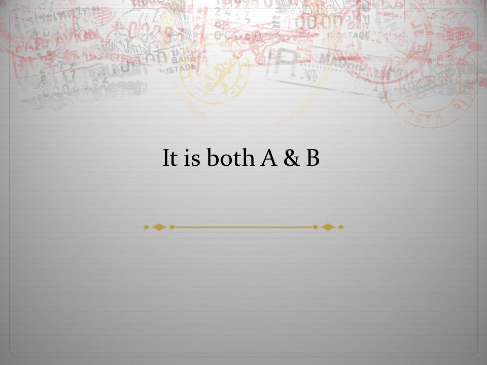 It is both A & B