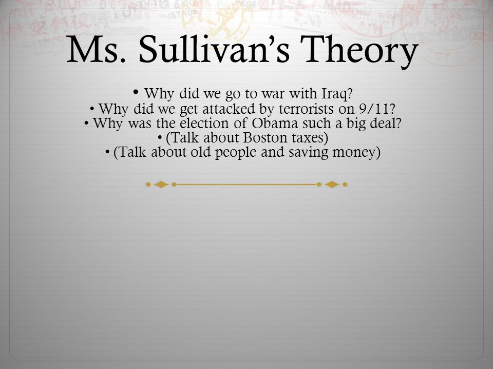 Ms. Sullivans Theory Why did we go to war with Iraq.