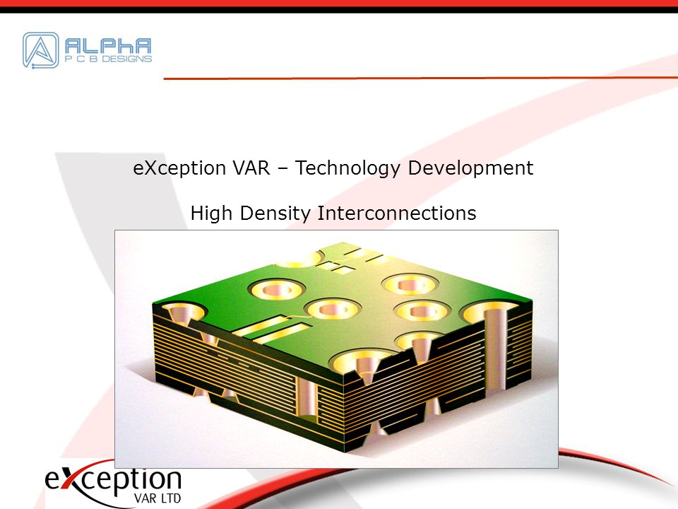 eXception VAR – Technology Development High Density Interconnections