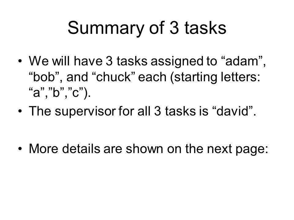 Summary of 3 tasks We will have 3 tasks assigned to adam, bob, and chuck each (starting letters: a,b,c).