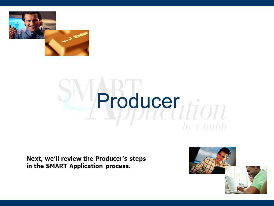 The SMART Application Process 1234 ProducerClientProducerChubb Producer creates the application with the SMART Application wizard. Turns over to clien