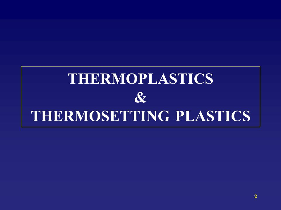2 THERMOPLASTICS & THERMOSETTING PLASTICS