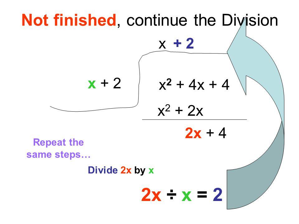Finish it.x 2 + 4x + 4 x + 2 -x 2 - 2x 2x + 4 x + 2 Multiply 2 by the divisor.