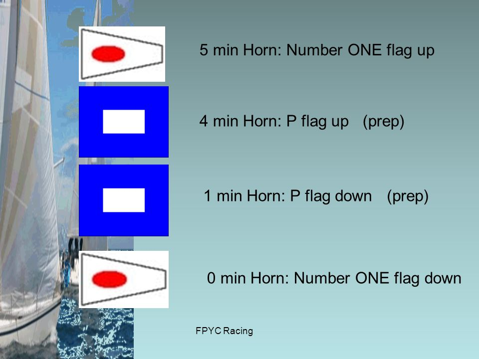 FPYC Racing 5 min Horn: Number ONE flag up 4 min Horn: P flag up (prep) 1 min Horn: P flag down (prep) 0 min Horn: Number ONE flag down
