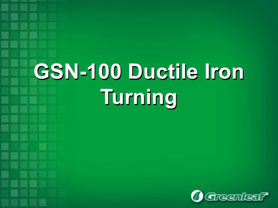 65-45-12 Ductile Iron, 30 R/C Greenleaf WG-6218-2A GSN-100 1350 SFM (412 M/Min).0065 IPT (0,17 mm/tooth) Machining 75 grooves/insert Prior: Greenleaf WG-6218-2A HSN-100 1350 SFM (412 M/Min).0065 IPT (0,17 mm/tooth) Machining 15 grooves/insert ® ®