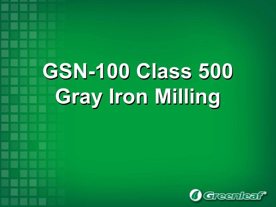 Class 500 Gray Iron as cast Prior: Seco carbide APKT 16 MM Insert 625 SFM (190 M/Min).005 IPT (0,13 mm/tooth) 11 Minutes cut time Greenleaf SNGN-434 (SNGN-120416) T2 GSN-100 3 Diameter C4 cutter 4000 SFM (1220 M/Min).005 IPT (0,13 mm/tooth) 3 Minutes cut time Ball Screw Housing ®