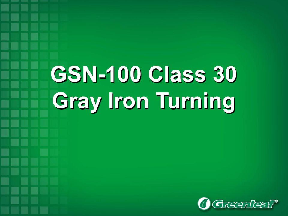 Gray Cast Iron, class 30, 20 R/C Competitor: GC-4187 K40C 2000 SFM (610 M/Min).004 IPR plunge (0,10 mm/rev).008 IPR turn (0,20 mm/rev) Greenleaf ® WG-6218-2A SG-0173 4000 SFM (1220 M/Min).008 IPR plunge (0,20 mm/rev).012 IPR turn (0,30 mm/rev)