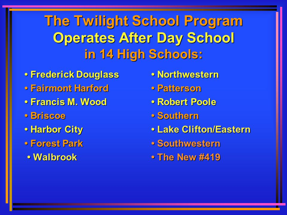 The Twilight School Program Operates After Day School in 14 High Schools: Frederick Douglass Frederick Douglass Fairmont Harford Fairmont Harford Francis M.