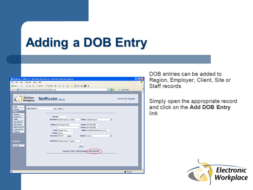 Adding a DOB Entry DOB entries can be added to Region, Employer, Client, Site or Staff records Simply open the appropriate record and click on the Add DOB Entry link