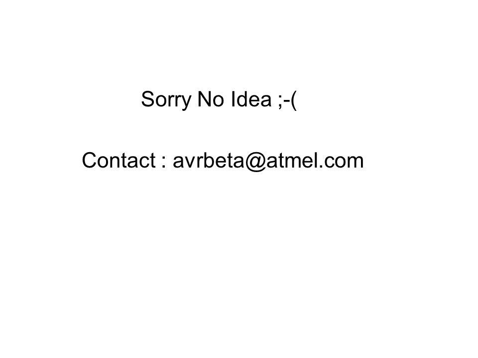 Sorry No Idea ;-( Contact : avrbeta@atmel.com