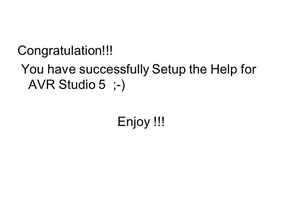 Congratulation!!! You have successfully Setup the Help for AVR Studio 5 ;-) Enjoy !!!