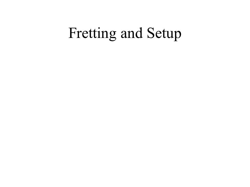 Fretting and Setup