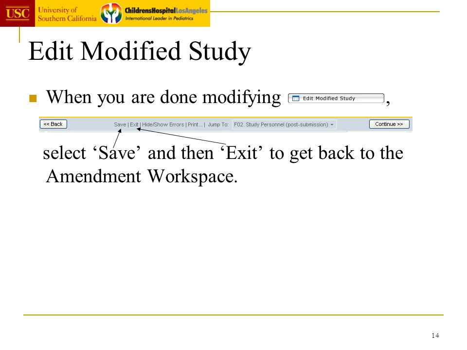 14 Edit Modified Study When you are done modifying, select Save and then Exit to get back to the Amendment Workspace.