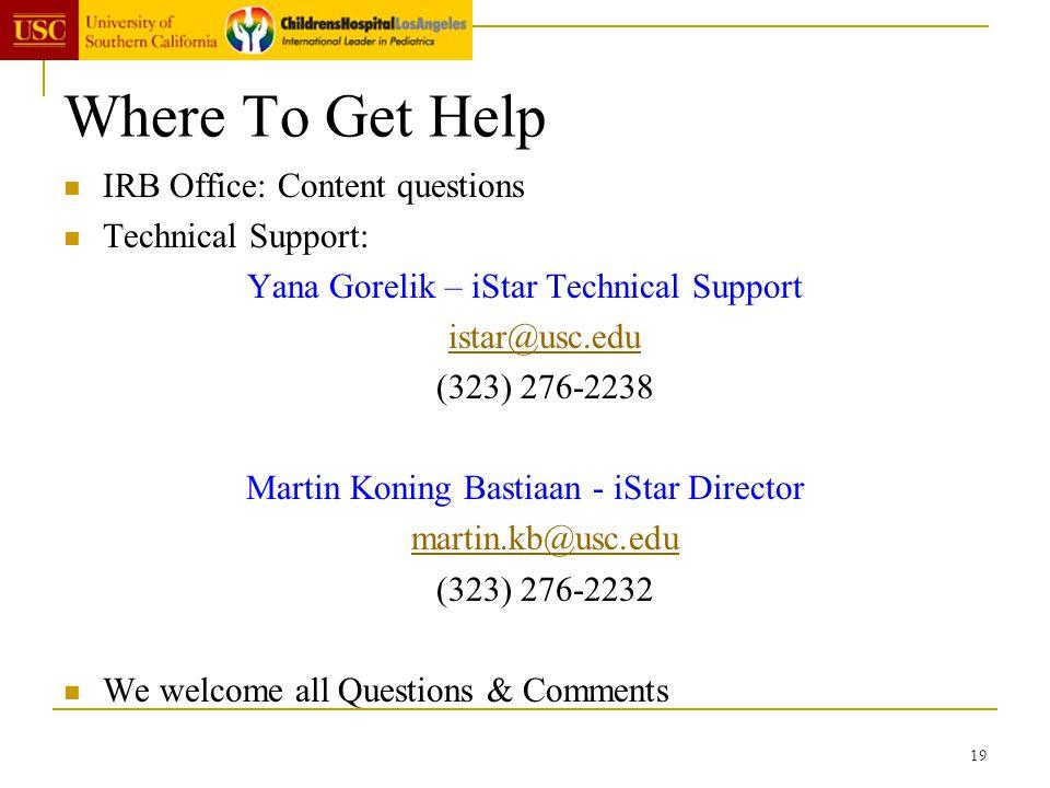 19 Where To Get Help IRB Office: Content questions Technical Support: Yana Gorelik – iStar Technical Support istar@usc.edu (323) 276-2238 Martin Konin