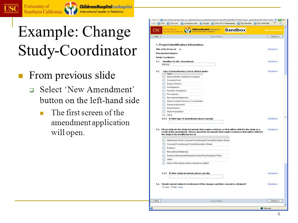 6 Example: Change Study-Coordinator From previous slide Select New Amendment button on the left-hand side The first screen of the amendment applicatio