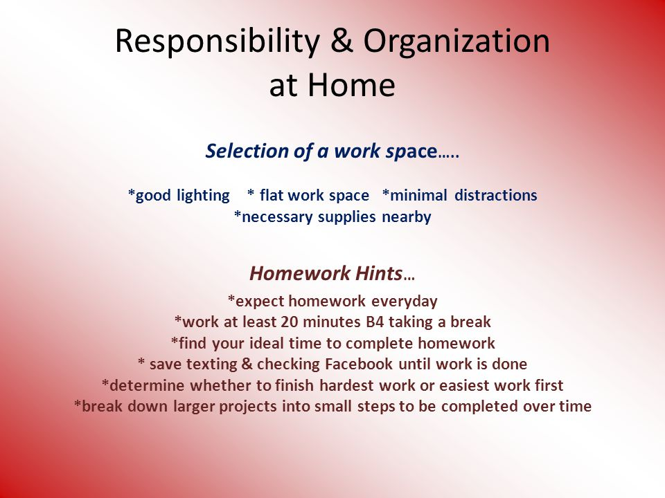 Tips for Parents… Be available to help your child with homework if needed, but require them to do the work.
