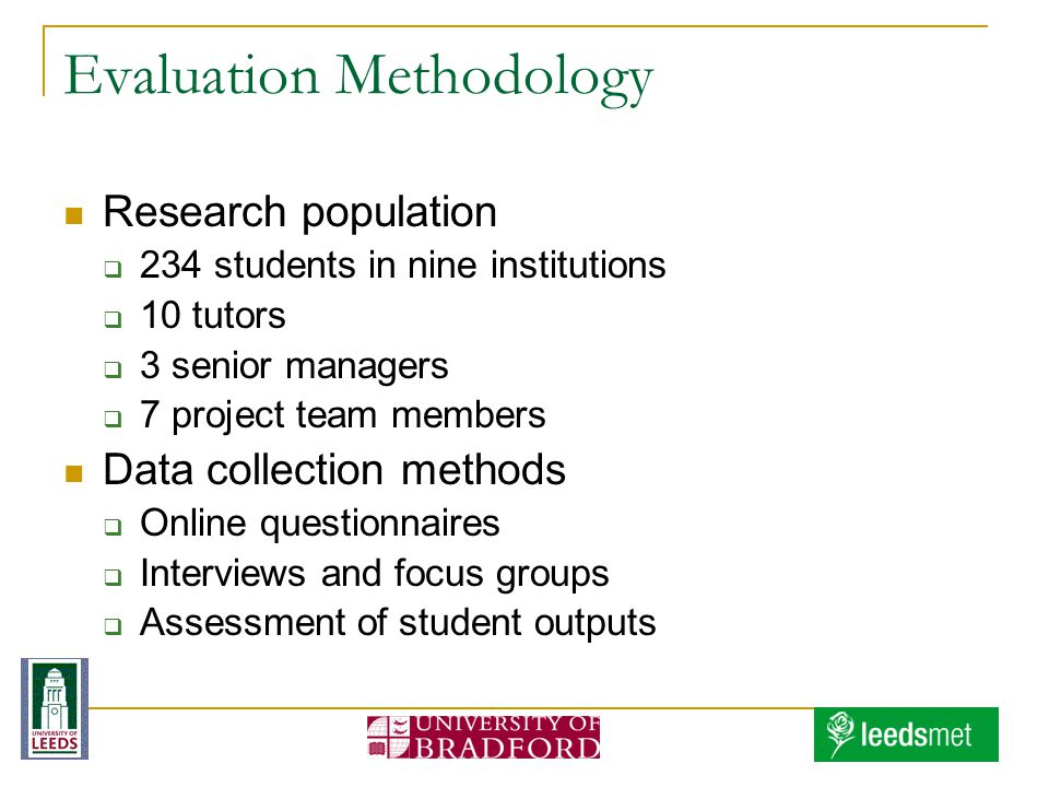 Evaluation Methodology Research population 234 students in nine institutions 10 tutors 3 senior managers 7 project team members Data collection methods Online questionnaires Interviews and focus groups Assessment of student outputs