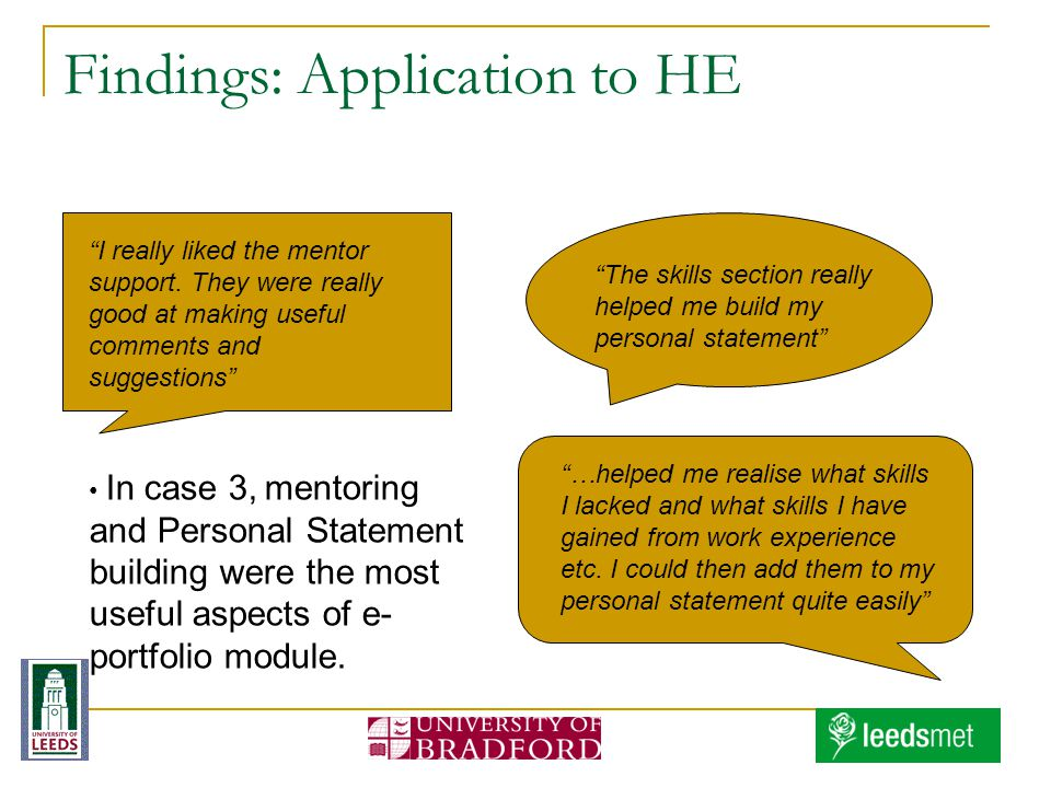 Findings: Application to HE I really liked the mentor support. They were really good at making useful comments and suggestions The skills section real