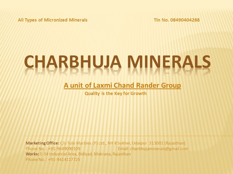 A unit of Laxmi Chand Rander Group Marketing Office: C/o Tulsi Marbles (P) Ltd., NH 8 Sukher, Udaipur 313001 (Rajasthan) Phone No. : +91-9649090109 Em