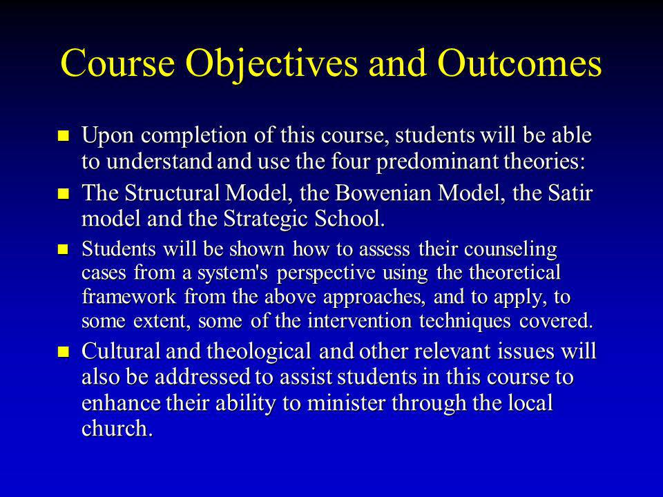 Course Objectives and Outcomes Upon completion of this course, students will be able to understand and use the four predominant theories: Upon complet