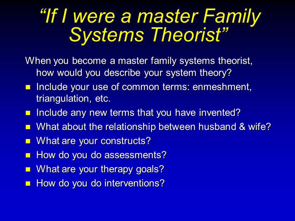 If I were a master Family Systems Theorist If I were a master Family Systems Theorist When you become a master family systems theorist, how would you