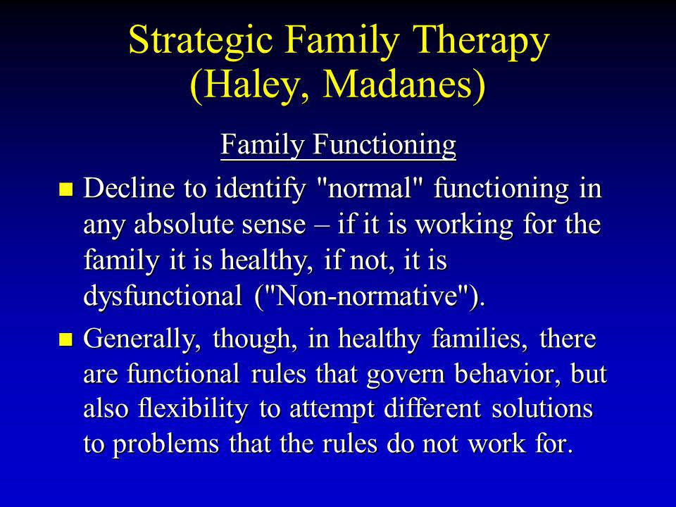 Strategic Family Therapy (Haley, Madanes) Family Functioning Decline to identify