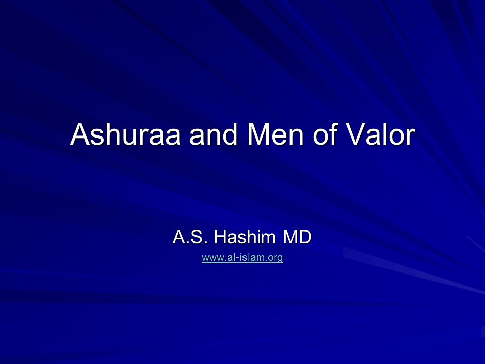 Ashuraa and Men of Valor A.S. Hashim MD www.al-islam.org