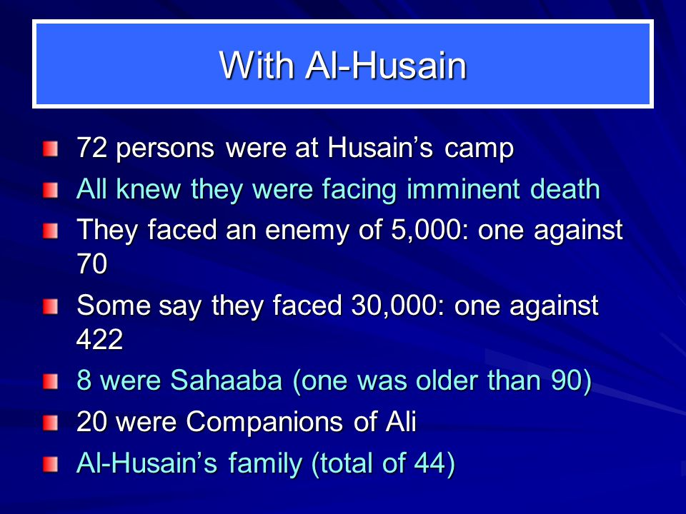 Al-Husain on Ashuraa: Al-Husain is martyred after he: Loses five of his brothers Loses two of his sons Loses three nephews through Al-Hasan Loses two nephews through Zainab Loses two second nephews through Aqeel Total loss is 17