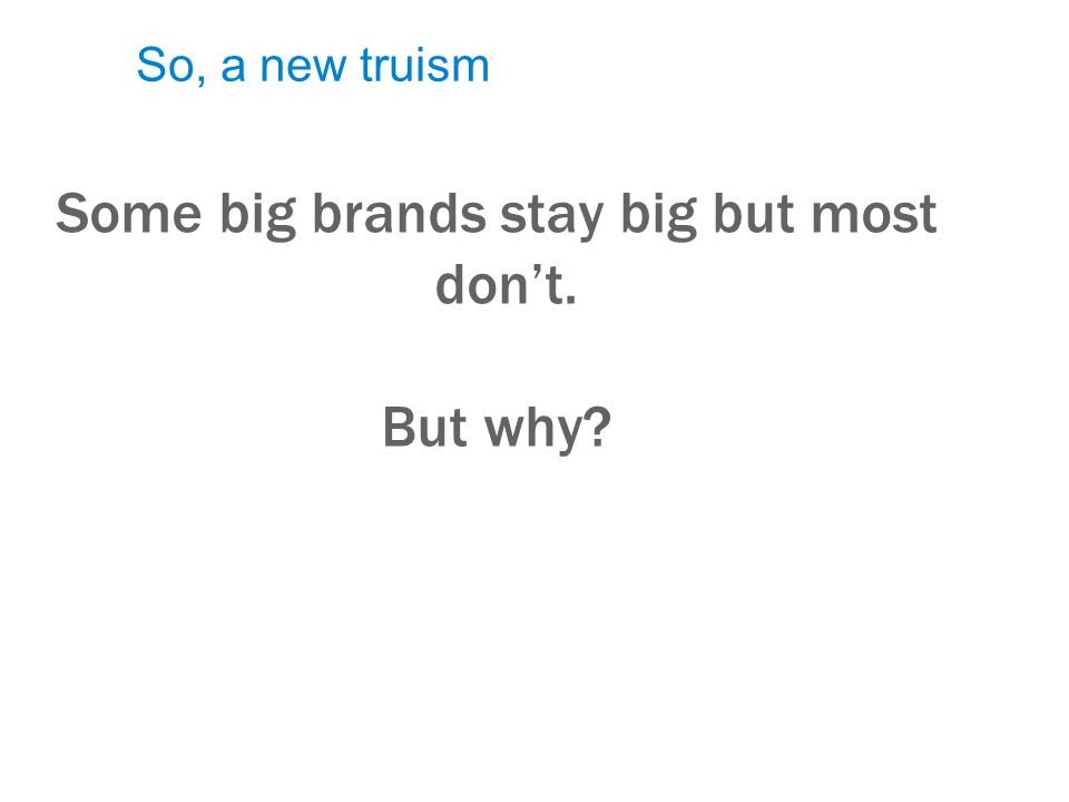 September 17, 2009 Page 15 So, a new truism Some big brands stay big but most dont. But why
