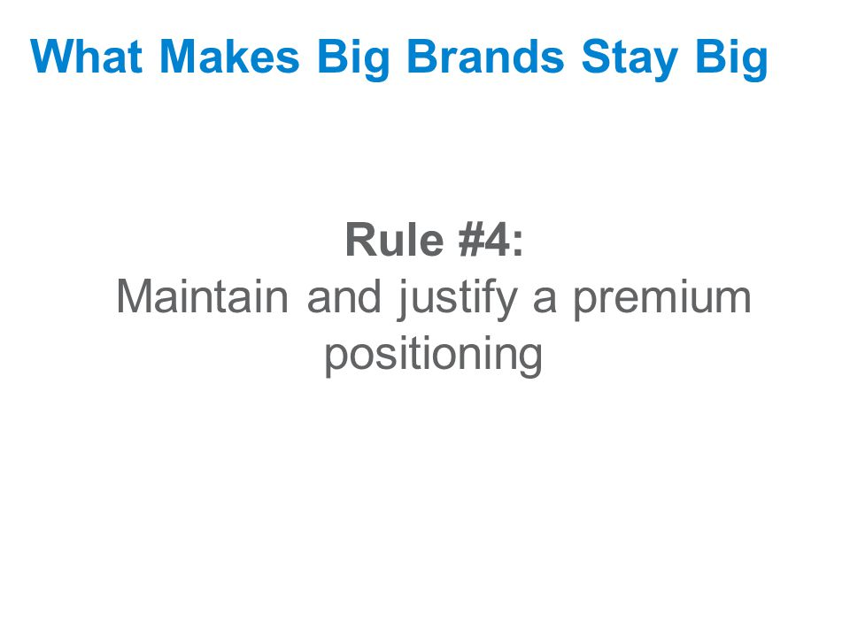 September 17, 2009 What Makes Big Brands Stay Big Rule #4: Maintain and justify a premium positioning