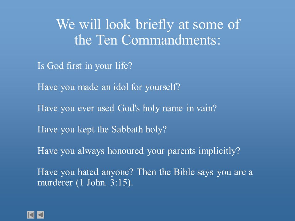 We will look briefly at some of the Ten Commandments: Is God first in your life.