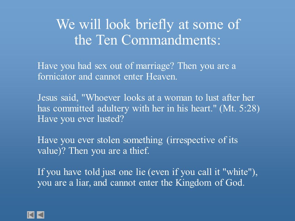 We will look briefly at some of the Ten Commandments: Have you had sex out of marriage.