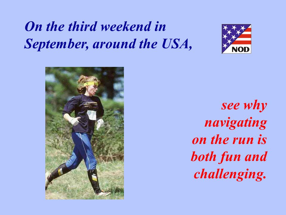 On the third weekend in September, around the USA, see why navigating on the run is both fun and challenging.