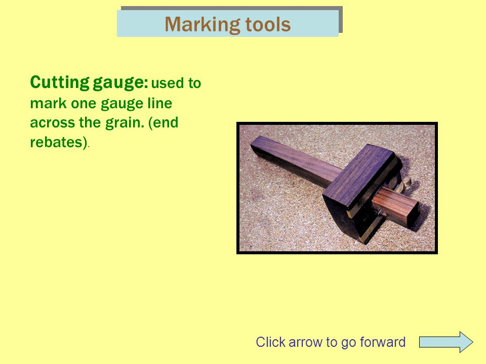 Marking tools Cutting gauge: used to mark one gauge line across the grain.
