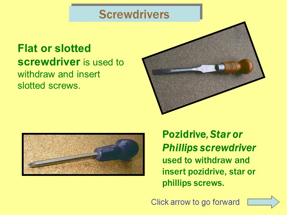 Screwdrivers Pozidrive, Star or Phillips screwdriver used to withdraw and insert pozidrive, star or phillips screws.