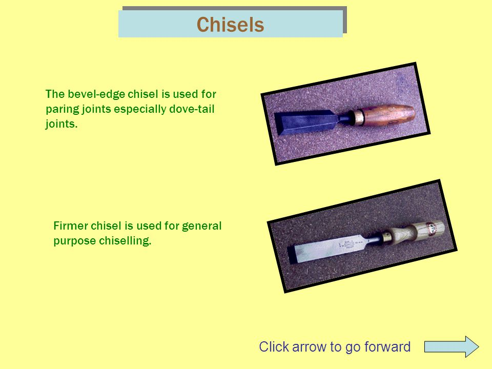 Chisels The bevel-edge chisel is used for paring joints especially dove-tail joints.
