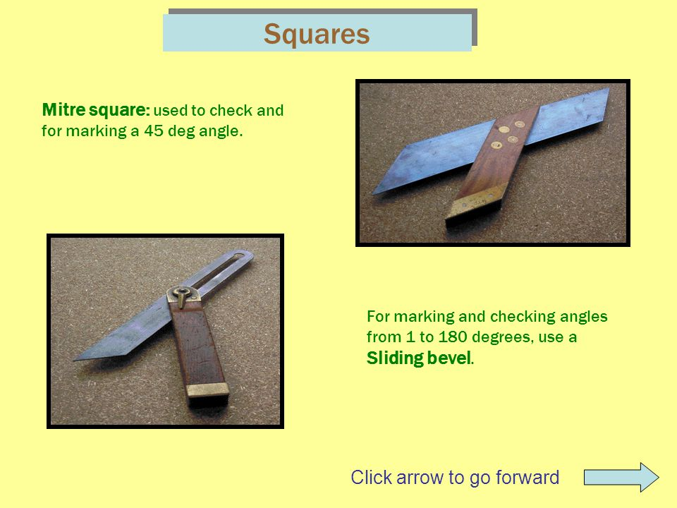 Squares Mitre square: used to check and for marking a 45 deg angle. For marking and checking angles from 1 to 180 degrees, use a Sliding bevel. Click