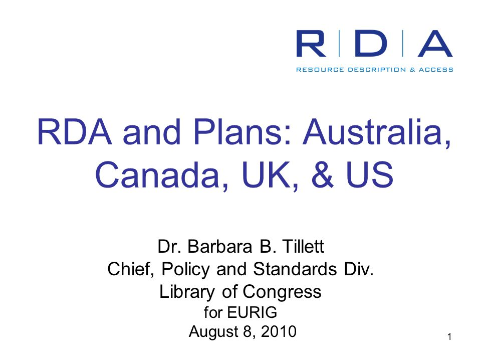 1 RDA and Plans: Australia, Canada, UK, & US Dr. Barbara B.