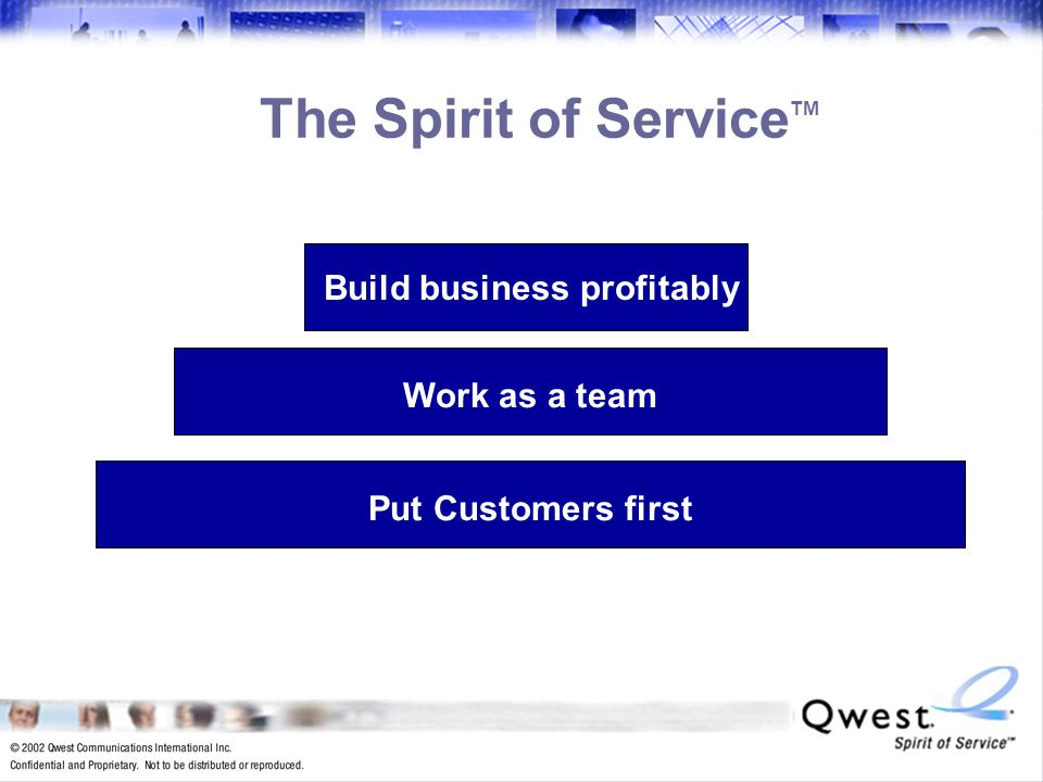 16 Build business profitably The Spirit of Service TM Work as a teamPut Customers first