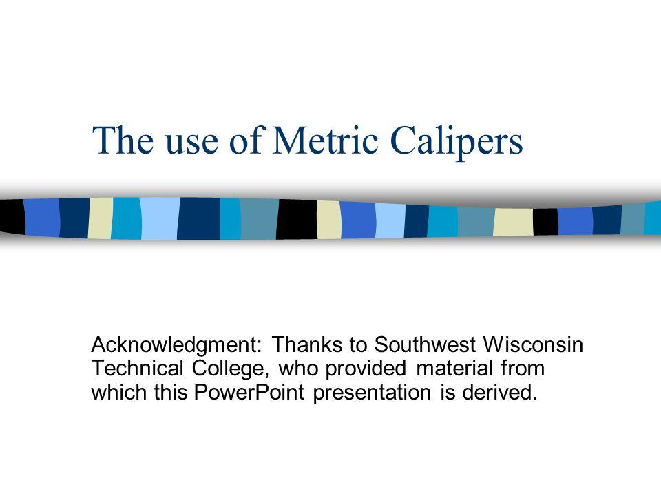 Reading a caliper: metric n Thats it.