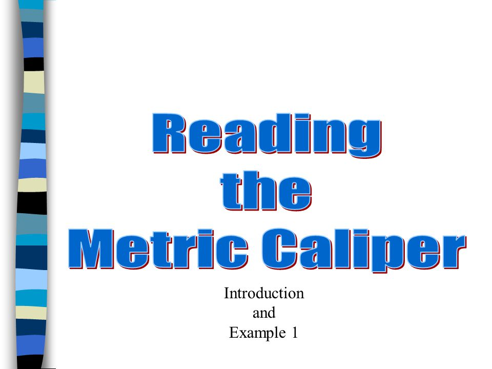 n These are the main features of a typical vernier caliper: Jaws (for outside measurements) Small jaws (for inside measurements) Metric vernier scale