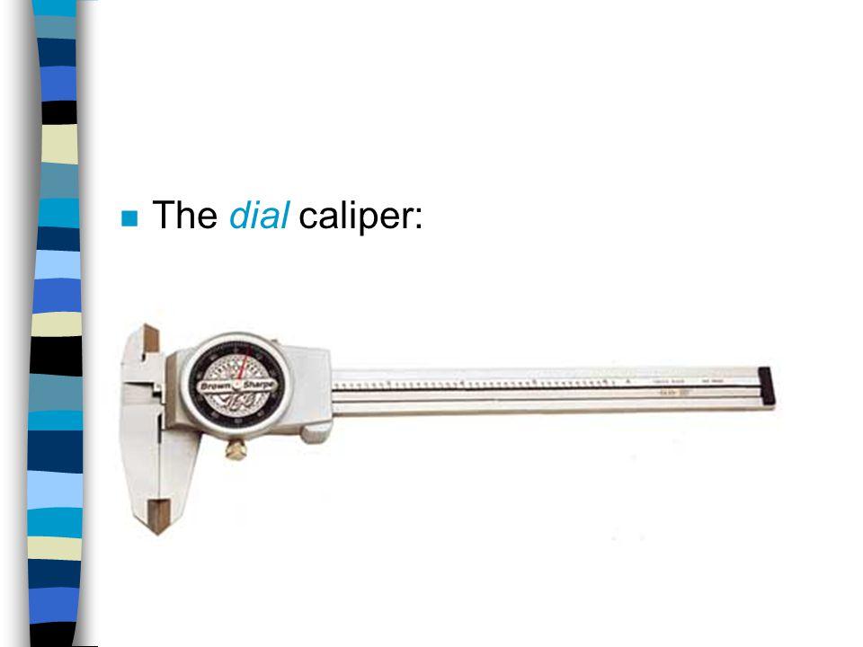 n The dial caliper: