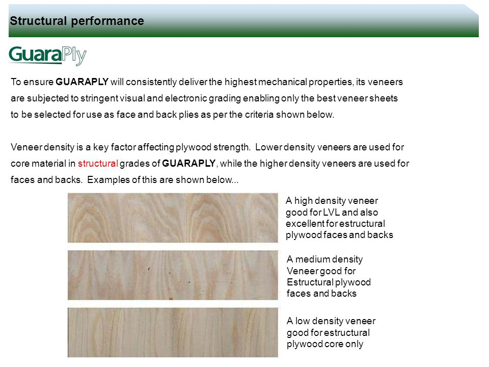 Structural performance To ensure GUARAPLY will consistently deliver the highest mechanical properties, its veneers are subjected to stringent visual a