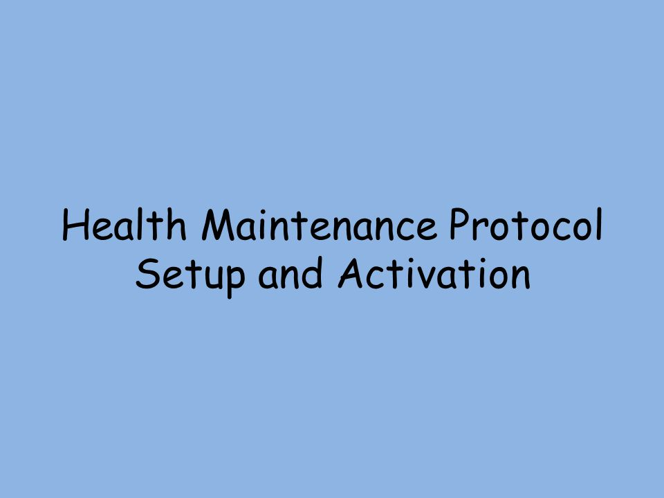 Health Maintenance Protocol Setup and Activation