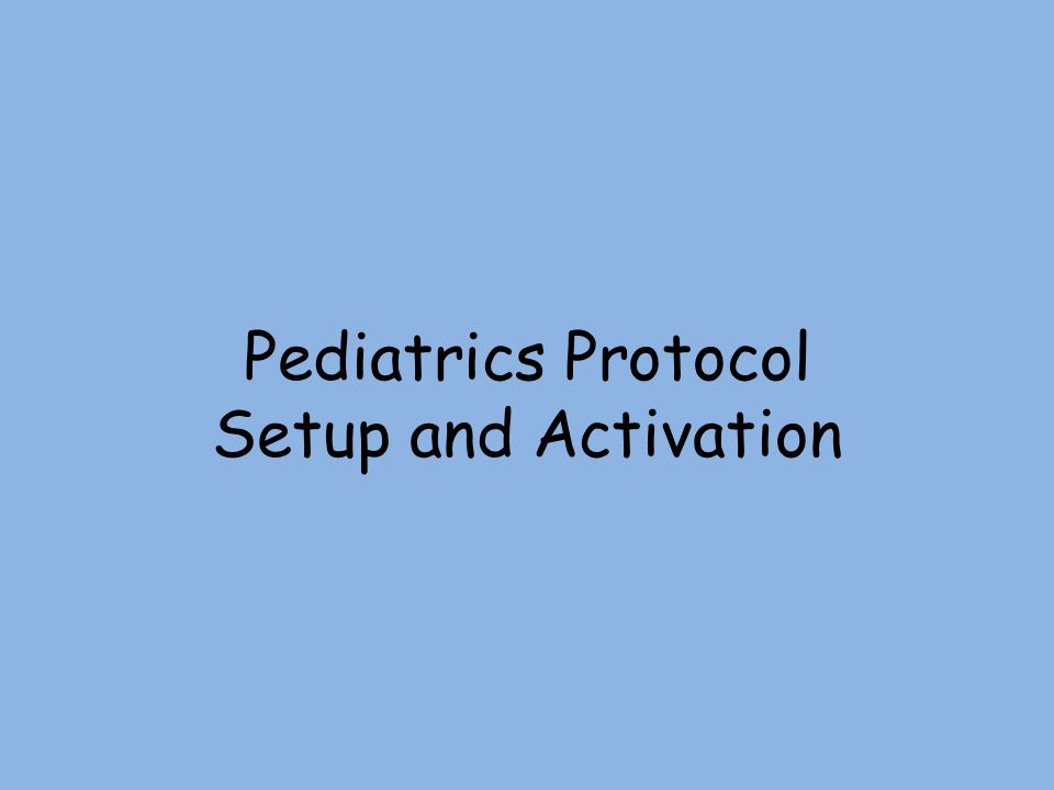 Pediatrics Protocol Setup and Activation