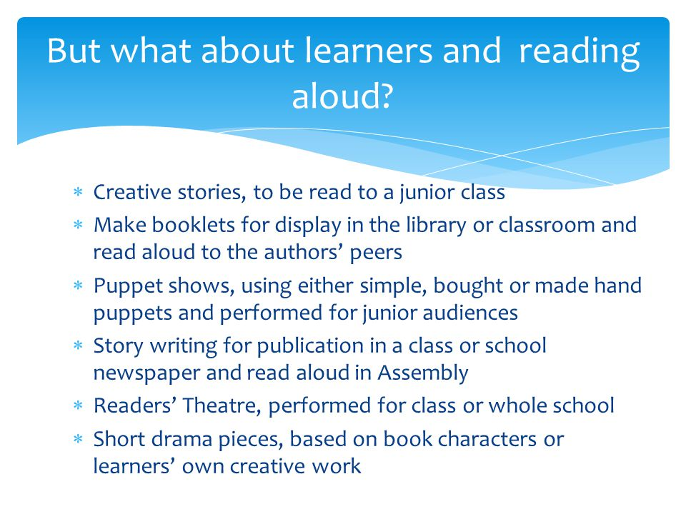 But what about learners and reading aloud.