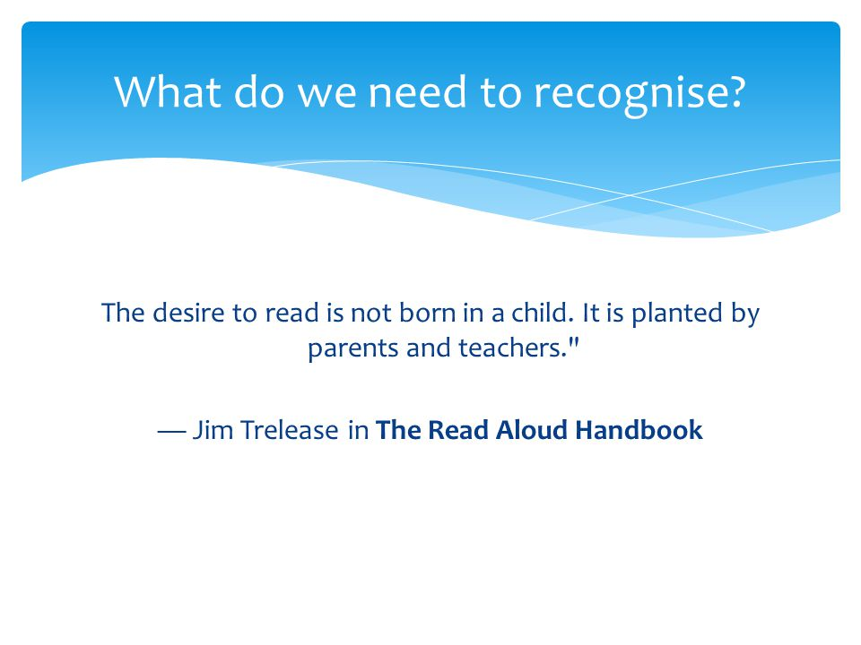 The desire to read is not born in a child.