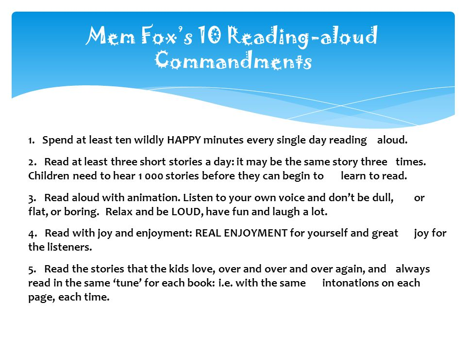 1. Spend at least ten wildly HAPPY minutes every single day reading aloud.